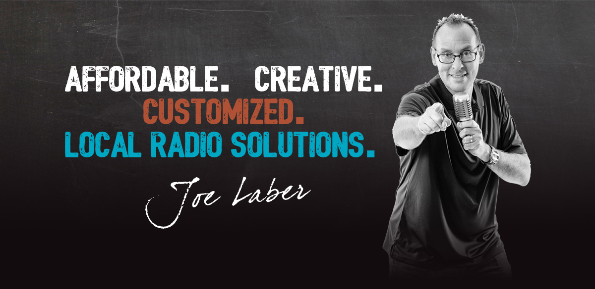 Affordable. Creative. Customized. Local Radio Solutions. Joe Laber